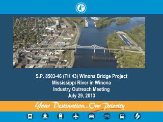 S.P. 8503-46 (TH 43) Winona Bridge Project Mississippi River in Winona Industry Outreach Meeting July 29, 2013