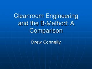 Cleanroom Engineering and the B-Method: A Comparison