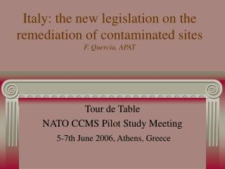 Italy: the new legislation on the remediation of contaminated sites F. Quercia, APAT
