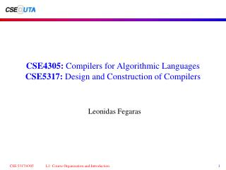 CSE4305:  Compilers for Algorithmic Languages CSE5317:  Design and Construction of Compilers