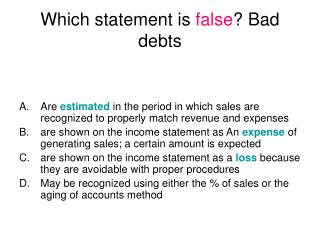Which statement is  false ? Bad debts