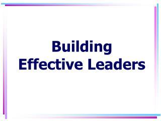 Building  Effective Leaders