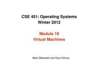 CSE 451: Operating Systems Winter  2012 Module 18 Virtual Machines