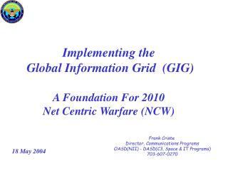 Implementing the  Global Information Grid  (GIG) A Foundation For 2010 Net Centric Warfare (NCW)