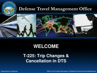 WELCOME T-225: Trip Changes &  Cancellation in DTS