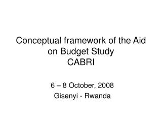 Conceptual framework of the Aid on Budget Study CABRI