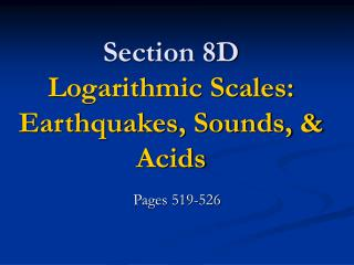Section 8D Logarithmic Scales: Earthquakes, Sounds, & Acids