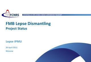 FMB  Lepse Dismantling Project Status