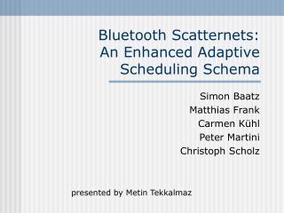 Bluetooth Scatternets: An Enhanced Adaptive Scheduling Schema