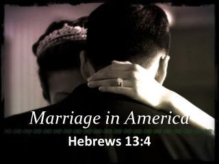 Marriage in America Hebrews 13:4
