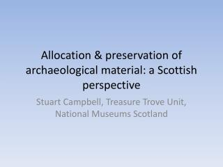 Allocation & preservation of archaeological material: a Scottish perspective