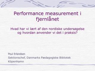Performance measurement i fjernlånet Hvad har vi lært af den nordiske undersøgelse og hvordan anvender vi det i praksis
