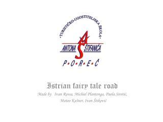 Istrian fairy tale road Made by Ivan Rossa, Michiel Plantenga, Paola Sirotić,    Mateo Kašner, Ivan Štiković