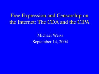 Free Expression and Censorship on the Internet: The CDA and the CIPA