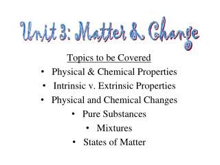 Topics to be Covered Physical & Chemical Properties Intrinsic v. Extrinsic Properties Physical and Chemical Changes Pur
