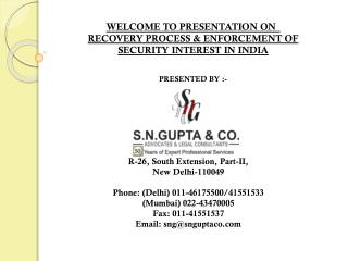 WELCOME TO PRESENTATION ON RECOVERY PROCESS & ENFORCEMENT OF SECURITY INTEREST IN INDIA PRESENTED BY :-