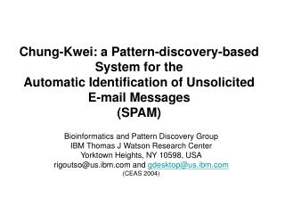 Chung-Kwei: a Pattern-discovery-based System for the Automatic Identification of Unsolicited E-mail Messages (SPAM)