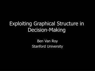 Exploiting Graphical Structure in Decision-Making