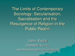 The Limits of Contemporary Sociology: Secularisation, Sacralisation and the Resurgence of Religion in the Public Realm