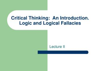 Critical Thinking:  An Introduction.  Logic and Logical Fallacies