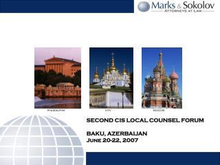 SECOND CIS LOCAL COUNSEL FORUM BAKU, AZERBAIJAN                     June 20-22, 2007
