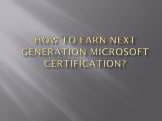 How To Earn Next Generation Microsoft Certification?