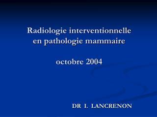 Radiologie interventionnelle  en pathologie mammaire octobre 2004