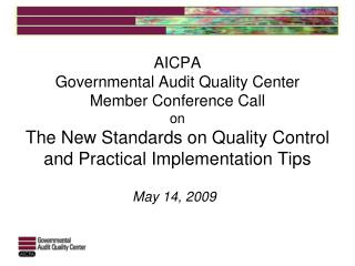 AICPA Governmental Audit Quality Center Member Conference Call on  The New Standards on Quality Control and Practical I