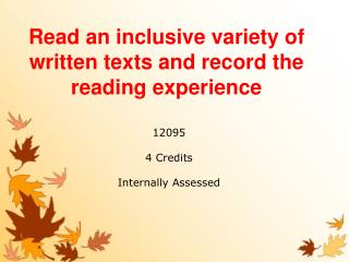 Read an inclusive variety of written texts and record the reading experience
