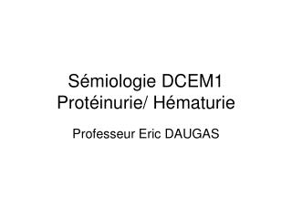 S�miologie DCEM1 Prot�inurie/ H�maturie