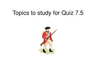 Topics to study for Quiz 7.5