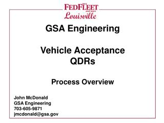 GSA  Engineering Vehicle Acceptance QDRs Process  Overview John McDonald GSA Engineering 703-605-9871 jmcdonald@gsa.gov