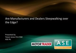 Are Manufacturers and Dealers Sleepwalking over the Edge?