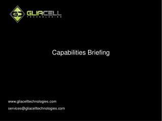 Capabilities Briefing www.gliacelltechnologies.com services@gliacelltechnologies.com