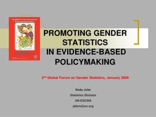 PROMOTING GENDER STATISTICS  IN EVIDENCE-BASED POLICYMAKING 2 nd  Global Forum on Gender Statistics, January 2009