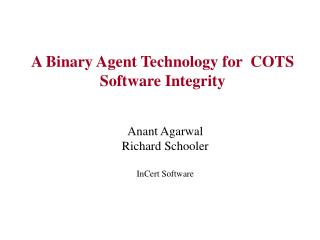 A Binary Agent Technology for  COTS Software Integrity