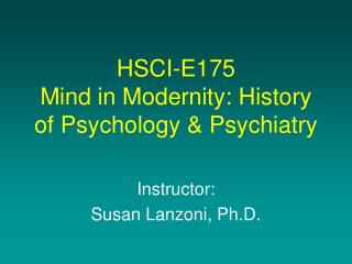HSCI-E175 Mind in Modernity: History of Psychology & Psychiatry
