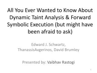 All You Ever Wanted to Know  About Dynamic  Taint  Analysis & Forward  Symbolic  Execution ( but might have been afraid