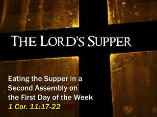 Eating the Supper in a Second Assembly on      the First Day of the Week        1 Cor. 11:17-22