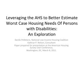 Leveraging the AHS to Better Estimate Worst Case Housing Needs Of Persons with Disabilities: An Exploration