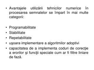 Avantajele utilizării tehnicilor numerice în procesarea semnalelor se împart în mai multe categorii:  Programabilitate
