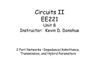 Circuits II EE221 Unit 8 Instructor:  Kevin D. Donohue