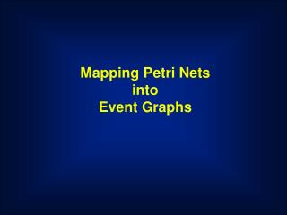 Mapping Petri Nets into  Event Graphs
