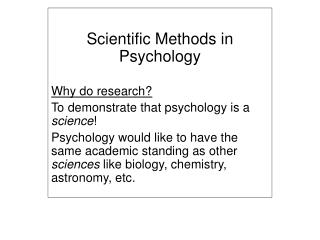 Scientific Methods in Psychology Why do research? To demonstrate that psychology is a  science !