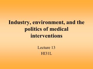 Industry, environment, and the politics of medical interventions