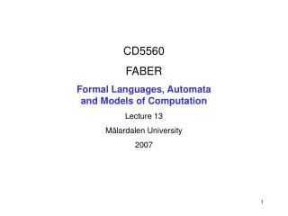 CD5560 FABER Formal Languages, Automata  and Models of Computation Lecture 13 Mälardalen University 2007