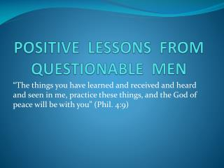 POSITIVE  LESSONS  FROM  QUESTIONABLE  MEN