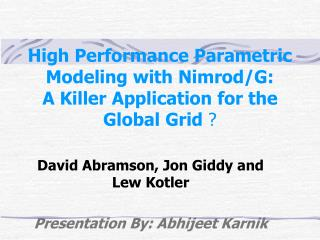 High Performance Parametric Modeling with Nimrod/G:  A Killer Application for the Global Grid  ?