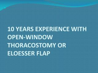 10 YEARS EXPERIENCE WITH OPEN-WINDOW THORACOSTOMY OR ELOESSER FLAP