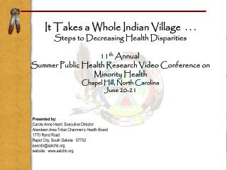 It Takes a Whole Indian Village  . . . Steps to Decreasing Health Disparities 11 th  Annual  Summer Public Health Resea